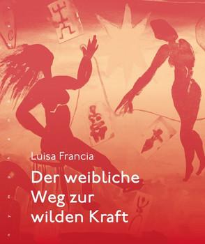 Der weibliche Weg zur wilden Kraft - Luisa Francia  [Gebundene Ausgabe]