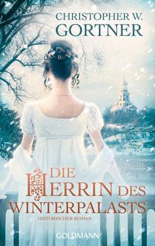 Die Herrin des Winterpalasts. Historischer Roman - Christopher W. Gortner  [Taschenbuch]