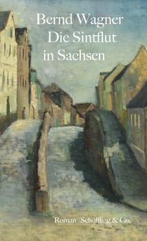 Die Sintflut in Sachsen - Bernd Wagner  [Gebundene Ausgabe]