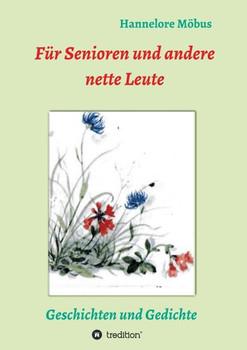 Für Senioren und andere nette Leute. Geschichten und Gedichte - Hannelore Möbus  [Taschenbuch]