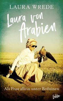 Laura von Arabien. Als Falknerin allein unter Beduinen - Laura Wrede  [Taschenbuch]