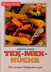 Köstliche Tex-Mex-Küche - die besten Originalrezepte gebraucht kaufen