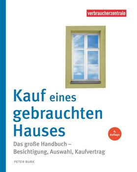 Kauf eines gebrauchten Hauses. Das große Handbuch – Besichtigung, Auswahl, Kaufvertrag - Peter Burk  [Gebundene Ausgabe]