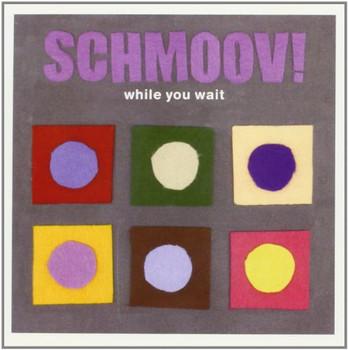 Schmoov! - While You Wait