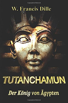 Tutanchamun: Der König von Ägypten - Dille, W. Francis