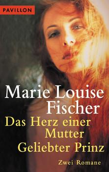 Das Herz einer Mutter / Geliebter Prinz. - Marie L. Fischer