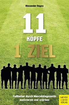 11 Köpfe - 1 Ziel. Wie Fußballprofis, Trainer & Fans von den Geheimnissen der Motivation profitieren - Alexander Reyss  [Taschenbuch]