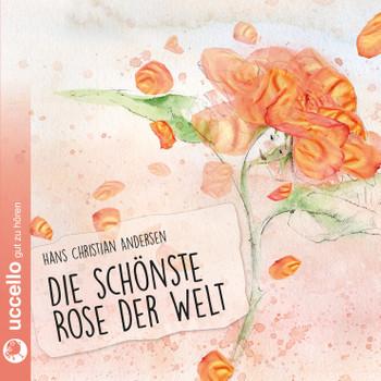 Die schönste Rose der Welt mit CD: Rosemarie Fendel erzählt unbekannte Hans Christian Andersen Märchen