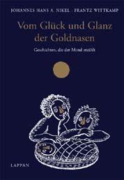 Vom Glück und Glanz der Goldnasen. Geschichten, die der Mond erzählt - Johannes H. A. Nikel