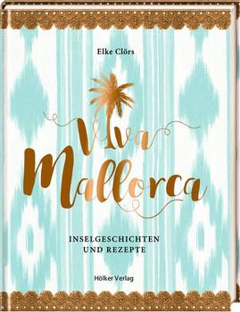 Viva Mallorca. Inselgeschichten und Rezepte [Gebundene Ausgabe]