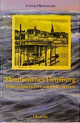 Mörderisches Flensburg. Kriminalgeschichten aus der Fördestadt - Eckhard Bodenstein