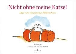 Nicht ohne meine Katze!: Tipps eines eigensinnigen Mitbewohners - Suzy Becker