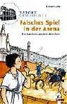 Tatort Geschichte. Falsches Spiel in der Arena: Ein Ratekrimi aus dem alten Rom - Fabian Lenk