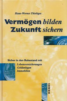 Vermögen bilden, Zukunft sichern - Hans-Werner Thieltges [Gebundene Ausgabe]