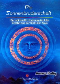 Die Sonnenbruderschaft. Der spirituelle Ursprung der Inka. Erzählt aus der Sicht der Apus - Amaro Kutiq  [Taschenbuch]