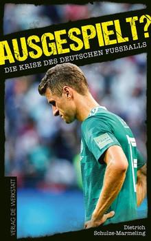 Ausgespielt?. Die Krise des deutschen Fußballs - Dietrich Schulze-Marmeling  [Taschenbuch]