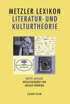 Metzler Lexikon Literatur- und Kulturtheorie. Ansätze - Personen - Grundbegriffe