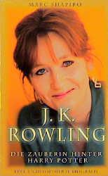 J. K. Rowling. Die Zauberin hinter Harry Potter - Marc Shapiro