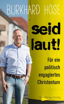 Seid laut!. Für ein politisch engagiertes Christentum - Burkhard Hose  [Gebundene Ausgabe]
