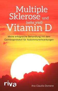 Multiple Sklerose und (sehr viel) Vitamin D. Meine erfolgreiche Behandlung mit dem Coimbraprotokoll für Autoimmunerkrankungen - Ana Claudia Domene  [Taschenbuch]