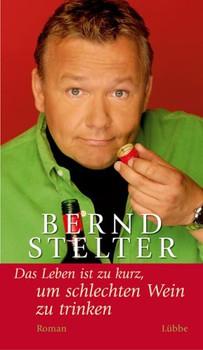 Das Leben ist zu kurz, um schlechten Wein zu trinken - Bernd Stelter