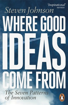 Where Good Ideas Come From: The Seven Patterns of Innovation - Johnson, Steven