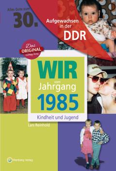 Wir vom Jahrgang 1985 - Aufgewachsen in der DDR. Kindheit und Jugend - Lars Reinhold