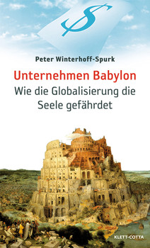 Unternehmen Babylon: Wie die Globalisierung die Seele gefährdet - Peter Winterhoff-Spurk