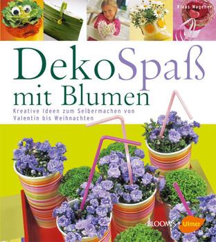Deko-Spaß mit Blumen: Kreative Ideen zum Selbermachen von Valentin bis Weihnachten - Klaus Wagener