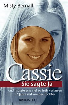 Cassie: Sie sagte Ja und mußte uns viel zu früh verlassen. 17 Jahre mit meiner Tochter - Misty Bernall