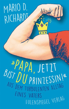 Papa, jetzt bist du Prinzessin! - Mario D. Richardt [Taschenbuch]