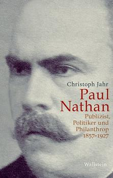 Paul Nathan. Publizist, Politiker und Philanthrop 1857-1927 - Christoph Jahr  [Gebundene Ausgabe]