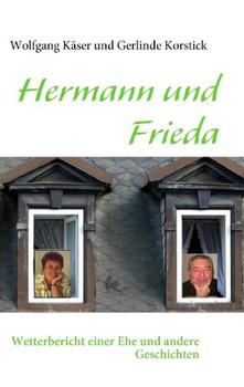 Hermann und Frieda: Wetterbericht einer Ehe und andere Geschichten - Käser, Wolfgang