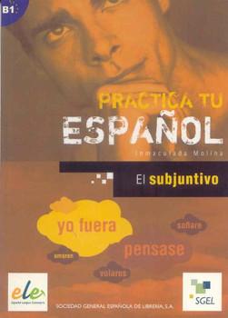 El subjuntivo: Practica tu español. B1 - Molina, Inmaculada