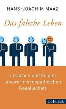 Das falsche Leben: Ursachen und Folgen unserer normopathischen Gesellschaft - Hans-Joachim Maaz [Taschenbuch]