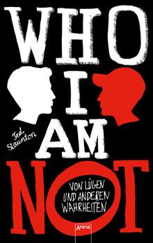 WHO I AM NOT. Von Lügen und anderen Wahrheiten - Staunton, Ted