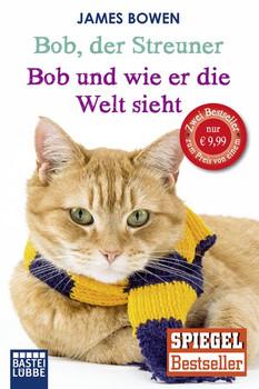 Bob, der Streuner / Bob und wie er die Welt sieht: Zwei Bestseller in einem Band: Die Katze, die mein Leben veränderte. Omnibus - Bowen, James