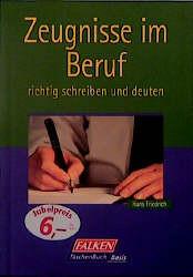 Zeugnisse im Beruf richtig schreiben und deuten. - Hans Friedrich