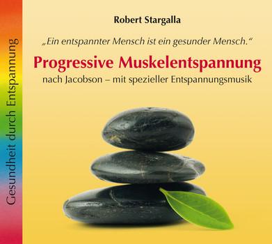 Robert Stargalla - Progressive Muskelentspannung: Nach Jacobson - mit spezieller Entspannungsmusik