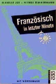 Französisch in letzter Minute. Ein Sprachführer für Kurzentschlossene. Mit Wörterbuch. - Isabelle Jue