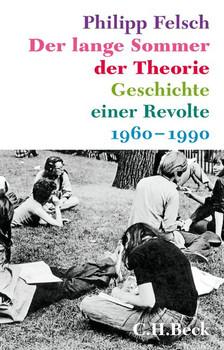 Der lange Sommer der Theorie: Geschichte einer Revolte - Felsch, Philipp