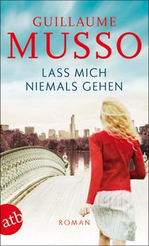 Lass mich niemals gehen: Roman - Musso, Guillaume