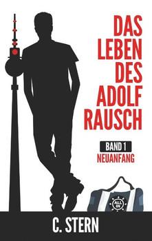 Das Leben des Adolf Rausch. Neuanfang - C. Stern  [Taschenbuch]