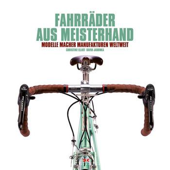 Fahrräder aus Meisterhand. Modelle, Macher, Manufakturen weltweit - Christine Elliott  [Gebundene Ausgabe]