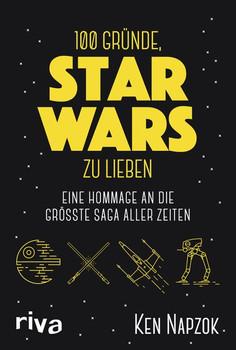 100 Gründe, Star Wars zu lieben. Eine Hommage an die größte Saga aller Zeiten - Ken Napzok  [Gebundene Ausgabe]
