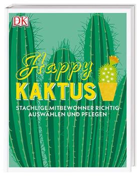 Happy Kaktus. Stachlige Mitbewohner richtig auswählen und pflegen - John Pilbeam  [Gebundene Ausgabe]