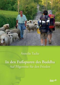 In den Fußspuren des Buddha: Auf Pilgerreise für den Frieden - Tacke, Annelie