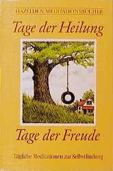 Hazelden Meditationsbücher. Tage der Heilung, Tage der Freude - Earnie Larsen