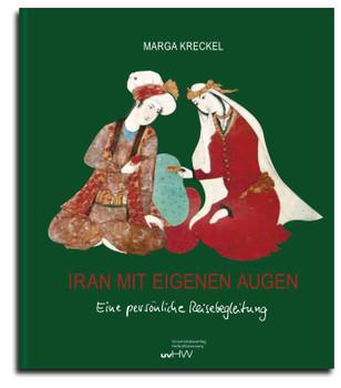 Iran mit eigenen Augen. Eine persönliche Reisebegleitung - Marga Kreckel