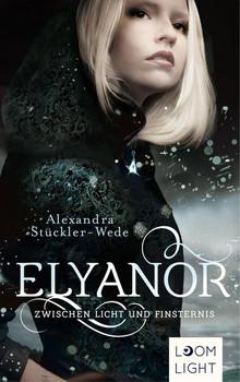 Elyanor 1: Zwischen Licht und Finsternis. Zwischen Licht und Finsternis - Alexandra Stückler-Wede  [Taschenbuch]